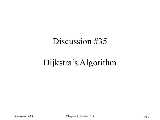 Discussion #35 Dijkstra's Algorithm  Discussion #35  Chapter 7, Section 5.5  1/15
