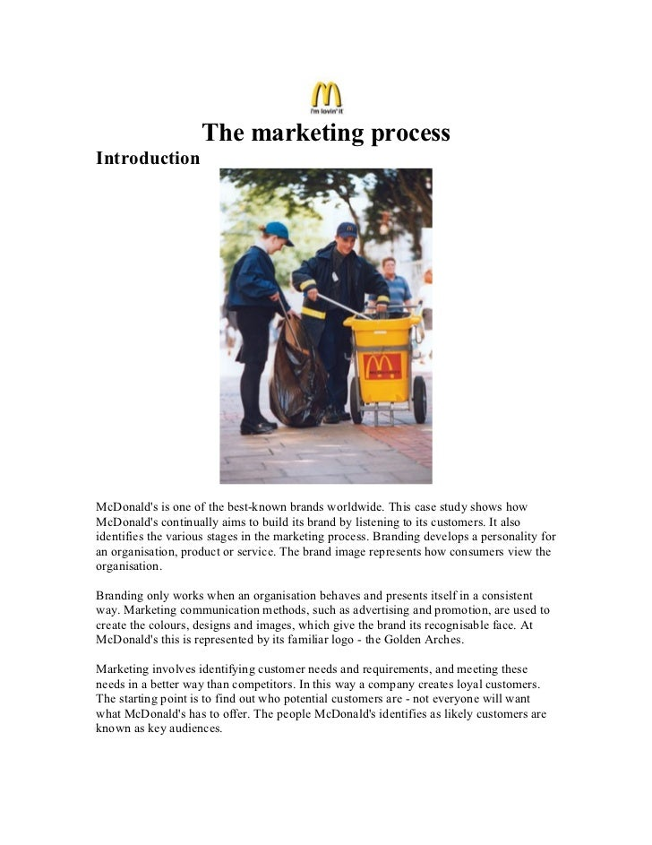 The marketing processIntroductionMcDonalds is one of the best-known brands worldwide. This case study shows howMcDonalds c...