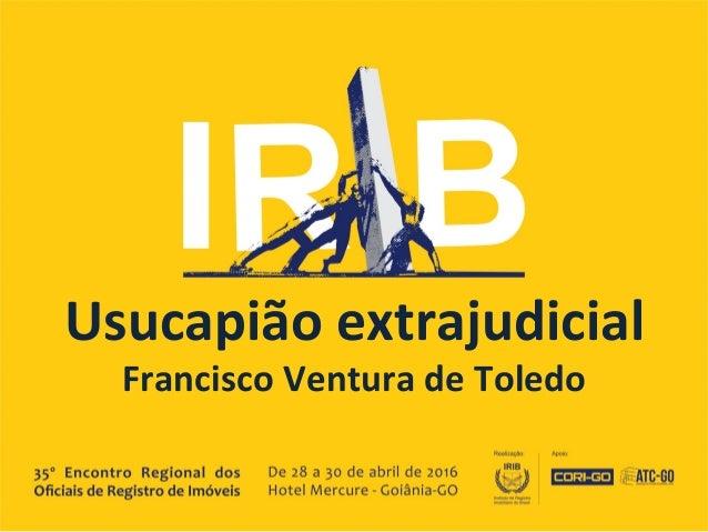 Usucapião  extrajudicial   Francisco  Ventura  de  Toledo
