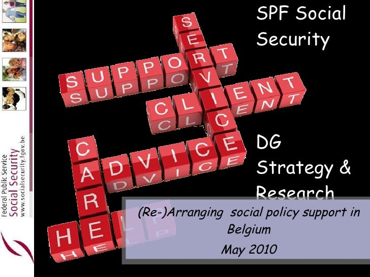 SPF Social Security DG  Strategy & Research (Re-)Arranging  social policy support in Belgium May 2010