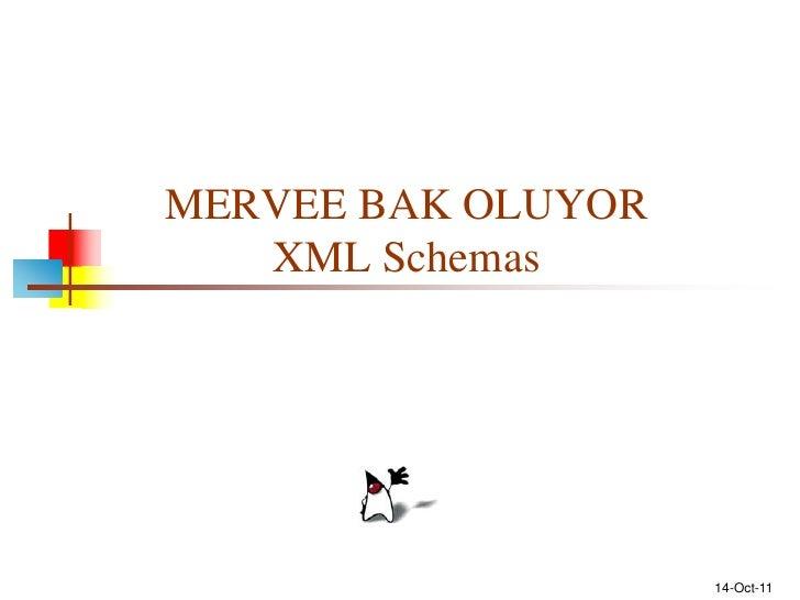 15-Oct-11<br />MERVEE BAK OLUYORXML Schemas<br />