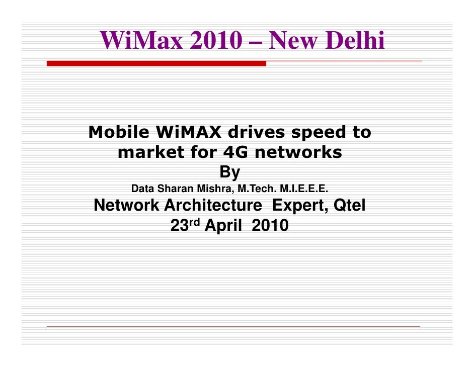 WiMax 2010 – New Delhi   Mobile WiMAX drives speed to   market for 4G networks             By     Data Sharan Mishra, M.Te...