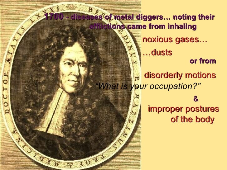 """"""" What is your occupation?"""" 1700  - diseases of metal diggers… noting their  afflictions came from inhaling noxious gases…..."""