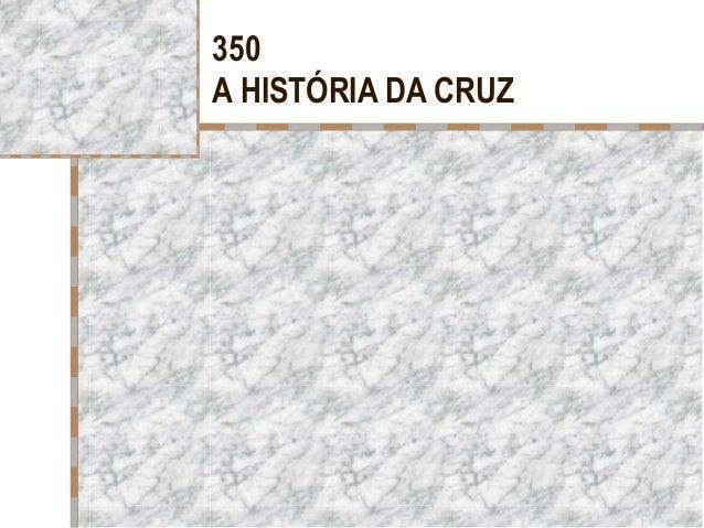 350 A HISTÓRIA DA CRUZ