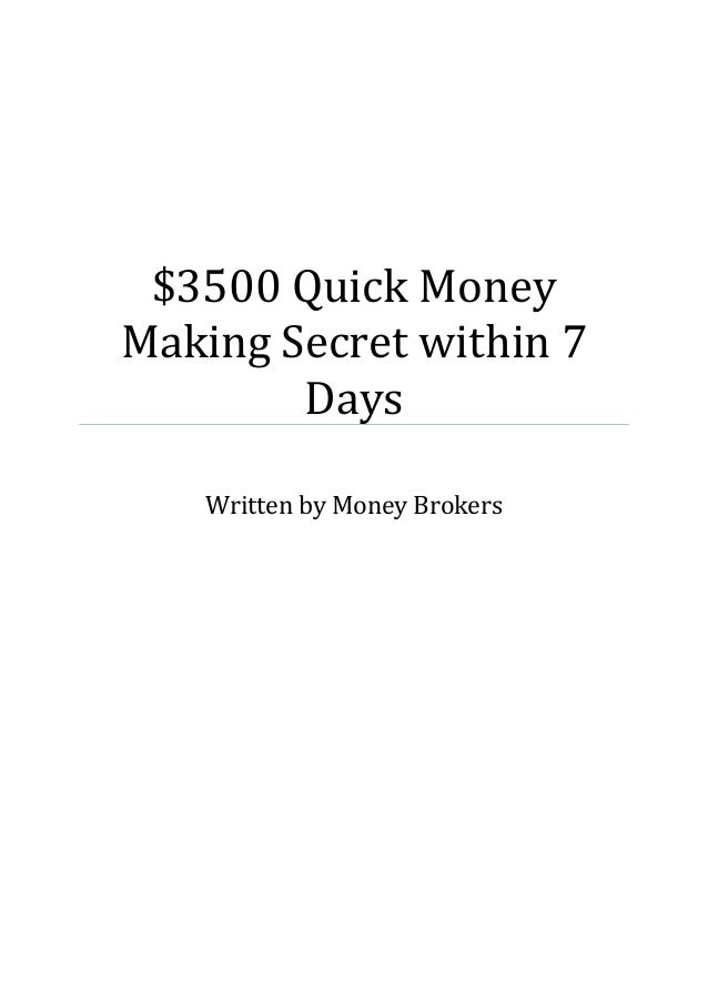 $3500 Quick Money Making Secret within 7 Days Written by Money Brokers