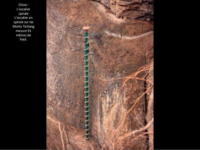 Chine :  L'escalier  spirale  L'escalier en  spirale sur les  Monts Taihang  mesure 91  mètres de  haut.