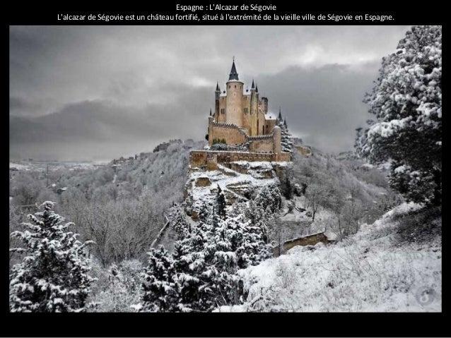 Espagne : L'Alcazar de Ségovie  L'alcazar de Ségovie est un château fortifié, situé à l'extrémité de la vieille ville de S...