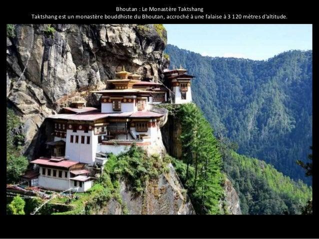 Bhoutan : Le Monastère Taktshang  Taktshang est un monastère bouddhiste du Bhoutan, accroché à une falaise à 3 120 mètres ...