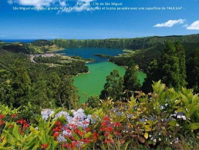 Portugal : L'île de São Miguel  São Miguel est la plus grande île de l'archipel des Açores et la plus peuplée avec une sup...