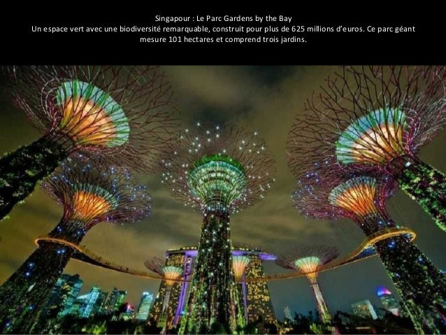 Singapour : Le Parc Gardens by the Bay  Un espace vert avec une biodiversité remarquable, construit pour plus de 625 milli...