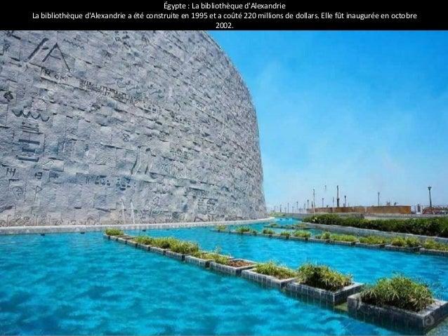 Égypte : La bibliothèque d'Alexandrie  La bibliothèque d'Alexandrie a été construite en 1995 et a coûté 220 millions de do...