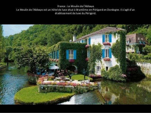 France : Le Moulin de l'Abbaye  Le Moulin de l'Abbaye est un hôtel de luxe situé à Brantôme-en-Périgord en Dordogne. Il s'...