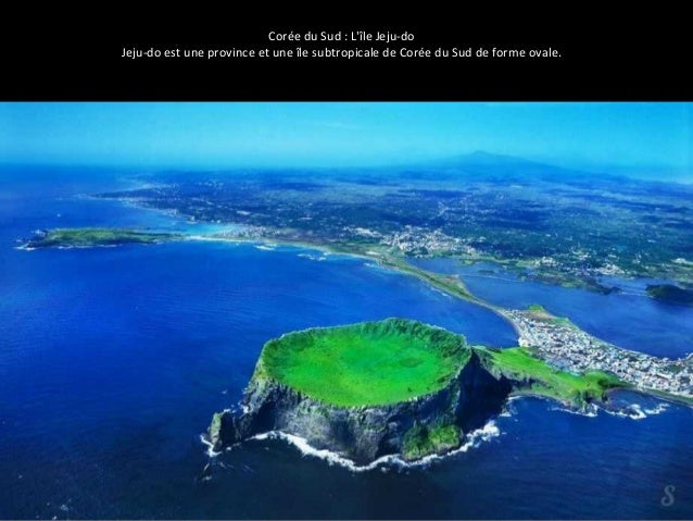 Corée du Sud : L'île Jeju-do  Jeju-do est une province et une île subtropicale de Corée du Sud de forme ovale.