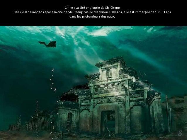 Chine : La cité engloutie de Shi Cheng  Dans le lac Qiandao repose la cité de Shi Cheng, vieille d'environ 1300 ans, elle ...