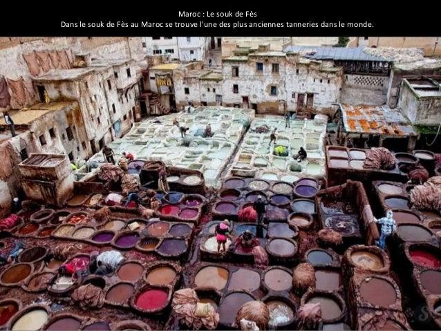 Maroc : Le souk de Fès  Dans le souk de Fès au Maroc se trouve l'une des plus anciennes tanneries dans le monde.