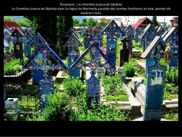 Roumanie : Le cimetière joyeux de Săpânța  Le Cimetière joyeux de Săpânța dans la région de Marmatie possède des tombes fu...