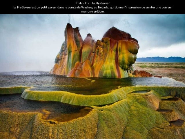 États-Unis : Le Fly Geyser  Le Fly Geyser est un petit geyser dans le comté de Washoe, au Nevada, qui donne l'impression d...