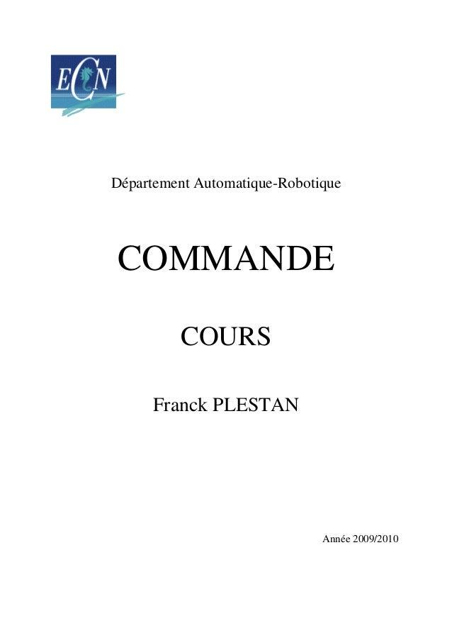 Département Automatique-Robotique COMMANDE COURS Franck PLESTAN Année 2009/2010