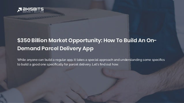 $350 Billion Market Opportunity: How To Build An On- Demand Parcel Delivery App While anyone can build a regular app, it t...