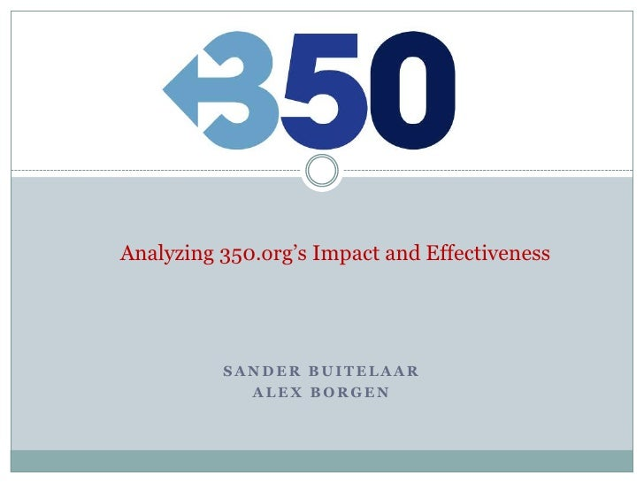 Analyzing 350.org's Impact and Effectiveness<br />Sander buitelaar<br />Alex borgen<br />