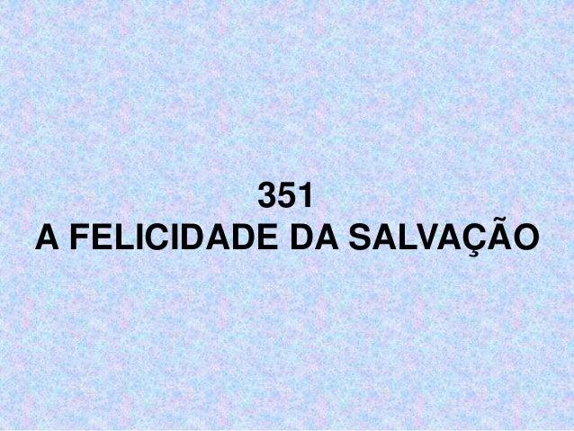 351 A FELICIDADE DA SALVAÇÃO