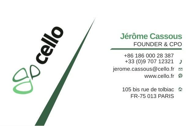 www.cello.fr 105bisruedetolbiac FR-75013PARIS jerome.cassous@cello.fr +8618600028387 +33(0)970712321 FOUNDER&CPO JérômeCas...