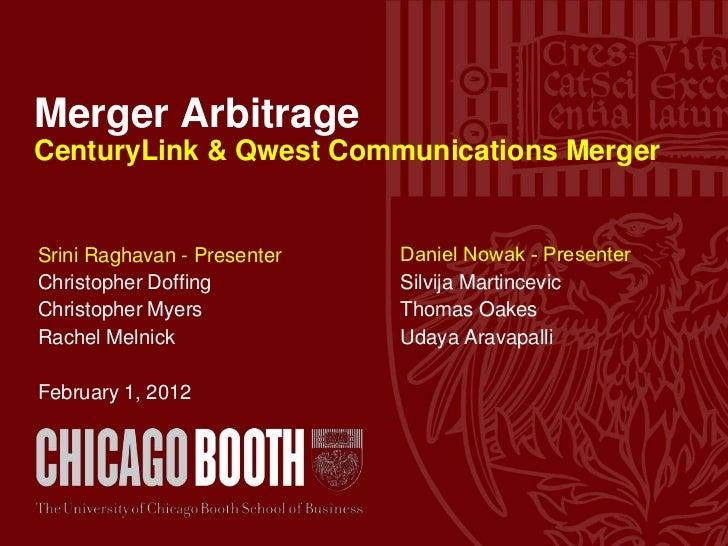 Merger ArbitrageCenturyLink & Qwest Communications MergerSrini Raghavan - Presenter   Daniel Nowak - PresenterChristopher ...