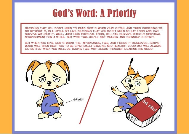 God's Word: A Priority Deciding that you don't need to read God's Word very often, and then choosing to do without it, is ...
