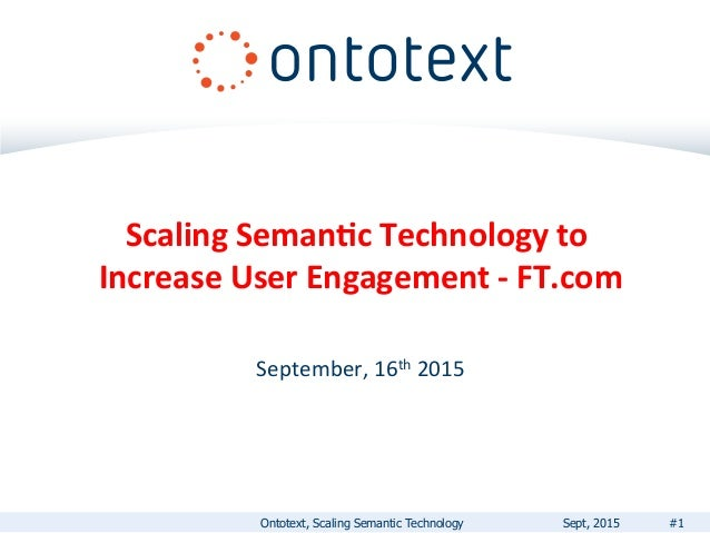 Scaling  Seman+c  Technology  to   Increase  User  Engagement  -‐  FT.com         September,  16t...