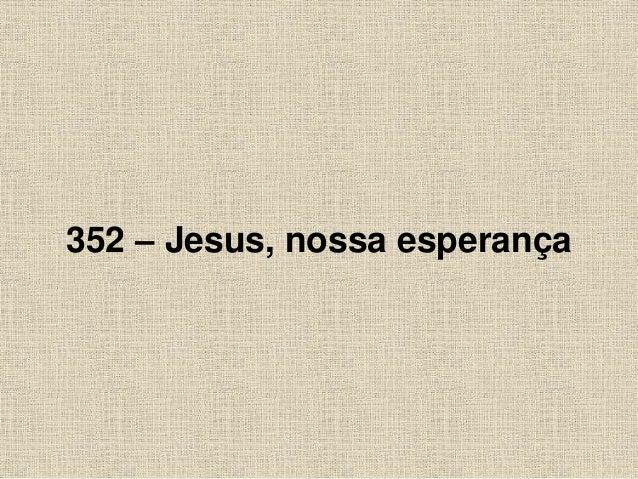 352 – Jesus, nossa esperança