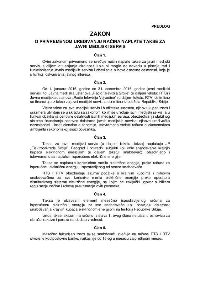 PREDLOG ZAKON O PRIVREMENOM UREĐIVANJU NAČINA NAPLATE TAKSE ZA JAVNI MEDIJSKI SERVIS Član 1. Ovim zakonom privremeno se ur...