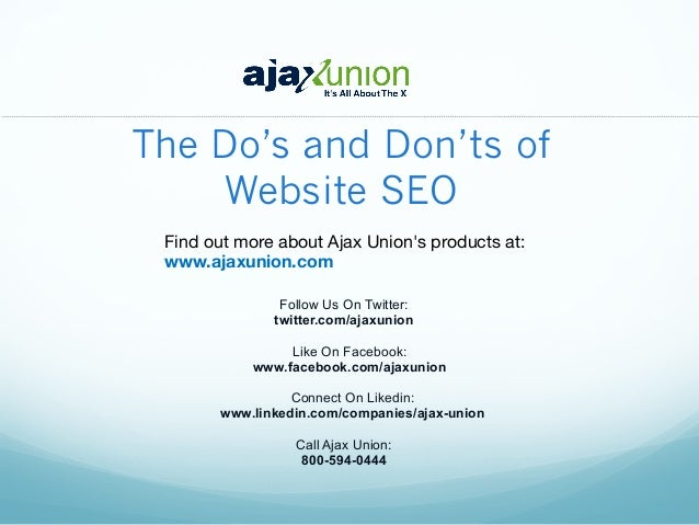 The Do's and Don'ts of Website SEO Find out more about Ajax Union's products at:  www.ajaxunion.com Follow Us On Twitter: ...