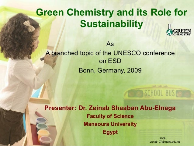 Green Chemistry and its Role for Sustainability As A branched topic of the UNESCO conference on ESD Bonn, Germany, 2009 Pr...