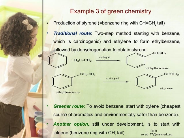 Example 3 of green chemistry • Production of styrene (=benzene ring with CH=CH2 tail) • Traditional route: Two-step method...
