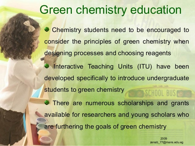 Green chemistry education Chemistry students need to be encouraged to consider the principles of green chemistry when desi...