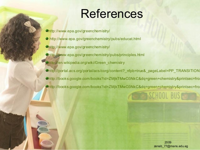 References http://www.epa.gov/greenchemistry/ http://www.epa.gov/greenchemistry/pubs/educat.html http://www.epa.gov/greenc...