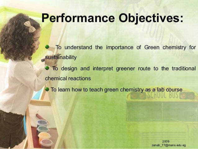 Performance Objectives: To understand the importance of Green chemistry for sustainability To design and interpret greener...