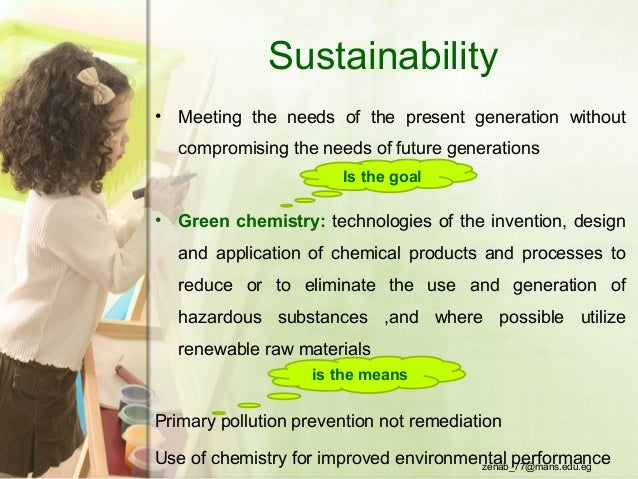 Sustainability • Meeting the needs of the present generation without compromising the needs of future generations • Green ...
