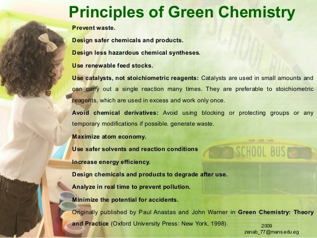Principles of Green Chemistry Prevent waste. Design safer chemicals and products. Design less hazardous chemical syntheses...