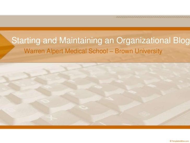 Starting and Maintaining an Organizational Blog<br />Warren AlpertMedicalSchool – Brown University<br />