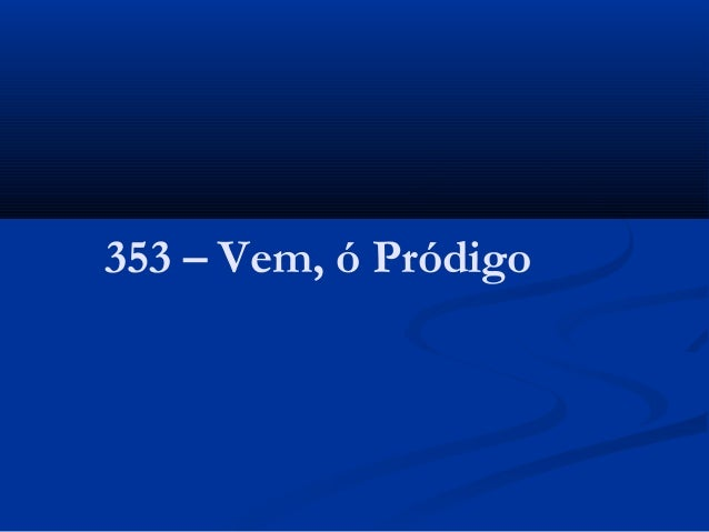 353 – Vem, ó Pródigo