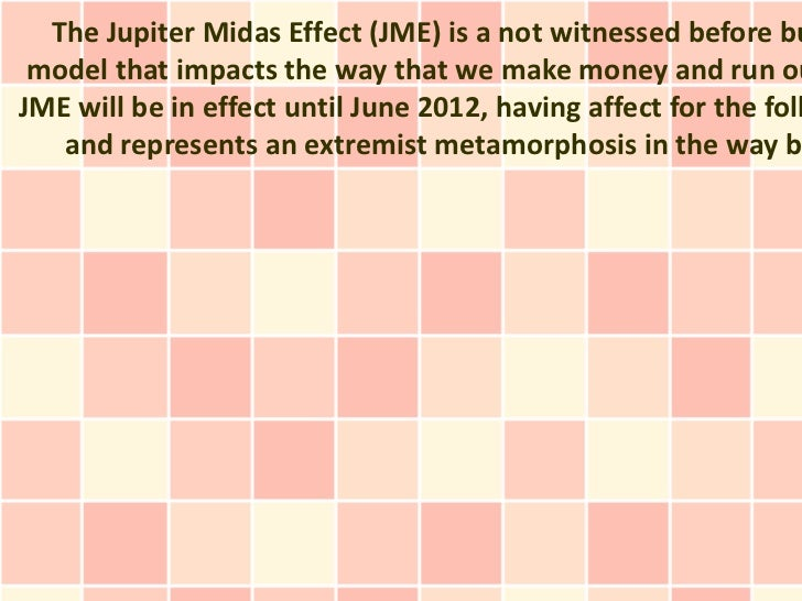 The Jupiter Midas Effect (JME) is a not witnessed before bu model that impacts the way that we make money and run ouJME wi...