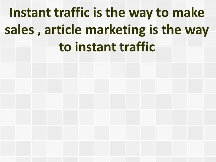 Instant traffic is the way to makesales , article marketing is the way          to instant traffic
