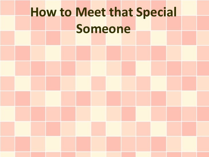 How to Meet that Special       Someone