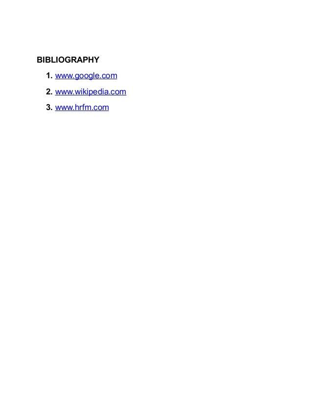 BIBLIOGRAPHY1. www.google.com2. www.wikipedia.com3. www.hrfm.com
