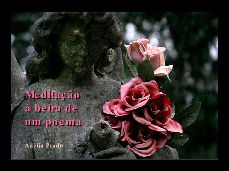 Meditação à beira de um poema   Adélia Prado