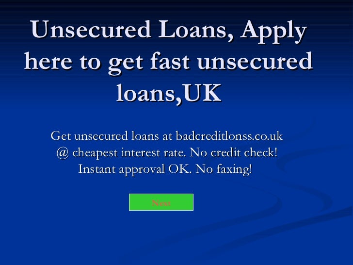 Unsecured Loans, Apply here to get fast unsecured loans,UK Get unsecured loans at badcreditlonss.co.uk @ cheapest interest...