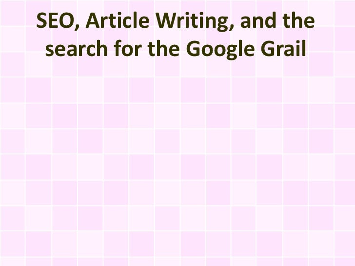 SEO, Article Writing, and the search for the Google Grail