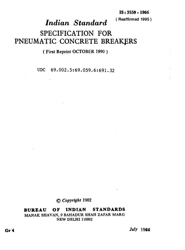 IS : 3559 - 1966 Indian Standard SPECIFICATION FOR PNEUMATIC CONCRETE BREAKERS ( First Reprint OCTOBER 1990 ) UDC 69.002.5...
