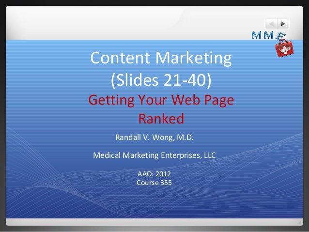 Content Marketing  (Slides 21-40)Getting Your Web Page        Ranked      Randall V. Wong, M.D.Medical Marketing Enterpris...